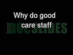 Why do good  care staff