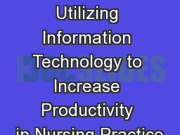 Nursing Informatics Utilizing Information Technology to Increase Productivity in Nursing Practice PowerPoint PPT Presentation