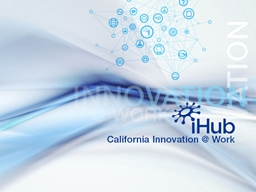 Inland  SoCal   iHub In March 2010, the State of California launched its Innovation Hub (