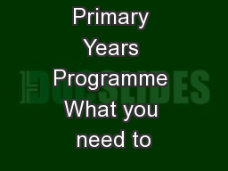 Primary Years Programme What you need to