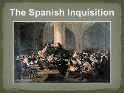 The Spanish Inquisition What was the Spanish Inquisition?