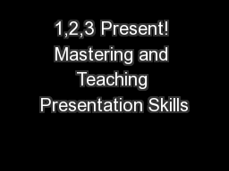1,2,3 Present! Mastering and Teaching Presentation Skills