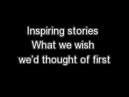 Inspiring stories What we wish we'd thought of first