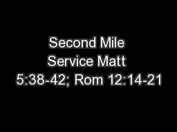 Second Mile Service Matt 5:38-42; Rom 12:14-21