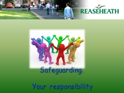 Safeguarding.   Your responsibility