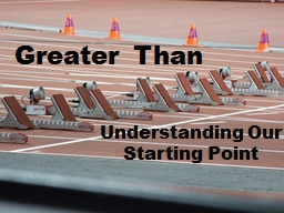 Greater Than Understanding Our Starting Point