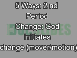 5 Ways: 2 nd  Period Change: God initiates change (mover/motion)