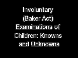 Involuntary (Baker Act) Examinations of Children: Knowns and Unknowns