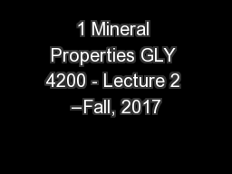 1 Mineral Properties GLY 4200 - Lecture 2 –Fall, 2017