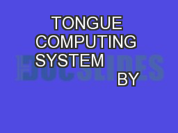 TONGUE COMPUTING SYSTEM                        BY PowerPoint PPT Presentation