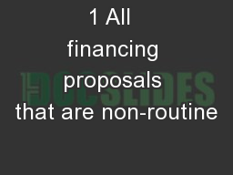 1 All  financing proposals that are non-routine