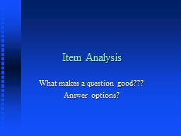 Item Analysis What makes a question good???