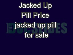 Jacked Up Pill Price jacked up pill for sale