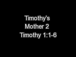 Timothy�s Mother 2 Timothy 1:1-6