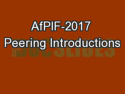AfPIF-2017 Peering Introductions