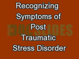 & Recognizing  Symptoms of Post Traumatic Stress Disorder
