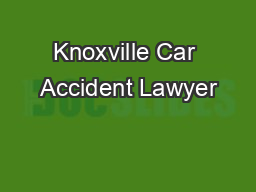 Knoxville Car Accident Lawyer PowerPoint PPT Presentation