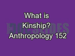 What is Kinship? Anthropology 152