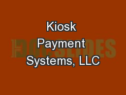 Kiosk Payment Systems, LLC PowerPoint PPT Presentation