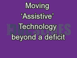 Moving �Assistive� Technology beyond a deficit