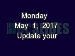 Monday   May  1,  2017 Update your