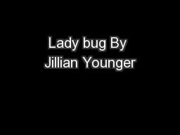 Lady bug By Jillian Younger