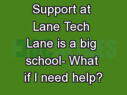 Support at Lane Tech Lane is a big school- What if I need help?
