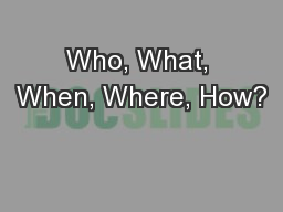 Who, What, When, Where, How?