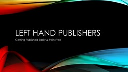 Left Hand Publishers Getting Published Easily & Pain-Free