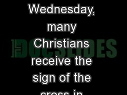 Lent Did you know?  On Ash Wednesday, many Christians receive the sign of the cross in ashes on the