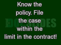 Be safe. Know the policy. File the case within the limit in the contract!