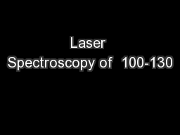 Laser Spectroscopy of  100-130 PowerPoint PPT Presentation