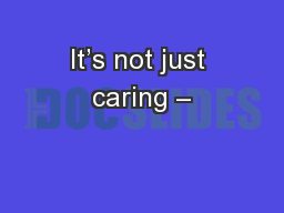 It's not just caring – PowerPoint PPT Presentation