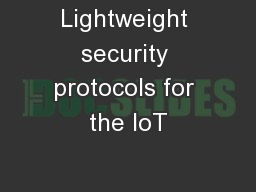 Lightweight security protocols for the IoT PowerPoint PPT Presentation