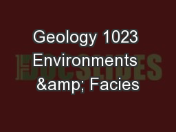 Geology 1023 Environments & Facies