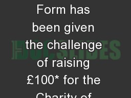 Challenge 100 Your  Form has been given the challenge of raising £100* for the Charity of your cho