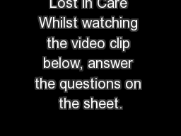 Lost in Care Whilst watching the video clip below, answer the questions on the sheet. PowerPoint PPT Presentation