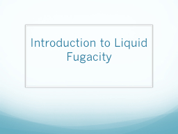 Introduction to Liquid Fugacity