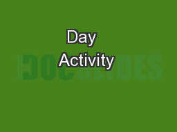 Day   Activity  PowerPoint PPT Presentation