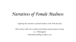 Narratives of Female Madness PowerPoint PPT Presentation