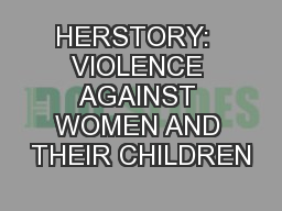 HERSTORY:  VIOLENCE AGAINST WOMEN AND THEIR CHILDREN PowerPoint PPT Presentation