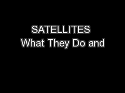 SATELLITES What They Do and
