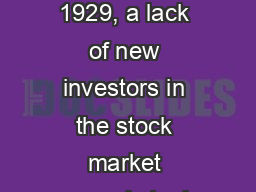 The Great Crash By late 1929, a lack of new investors in the stock market caused stock prices to dr