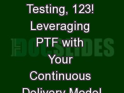 Testing, Testing, 123! Leveraging PTF with Your Continuous Delivery Model