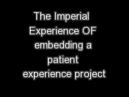The Imperial  Experience OF embedding a patient experience project PowerPoint PPT Presentation
