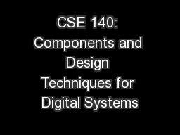 CSE 140: Components and Design Techniques for Digital Systems