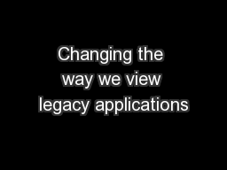 Changing the way we view legacy applications