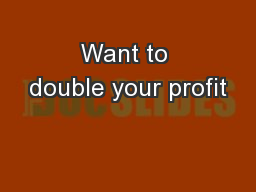 Want to double your profit