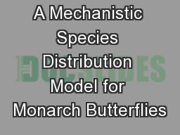 A Mechanistic Species Distribution Model for Monarch Butterflies