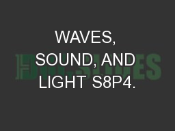WAVES, SOUND, AND LIGHT S8P4.